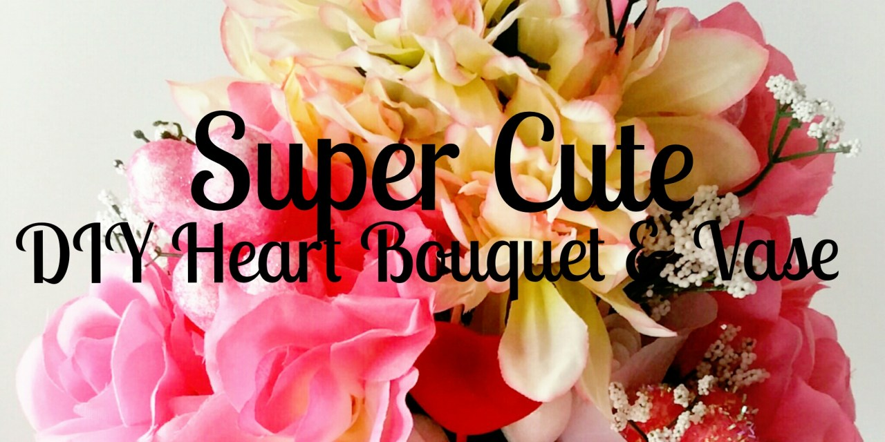 Super Cute DIY Glass Heart Vase Bouquet