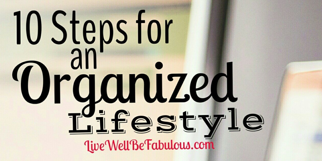 10 Steps for Mastering An Organized Lifestyle