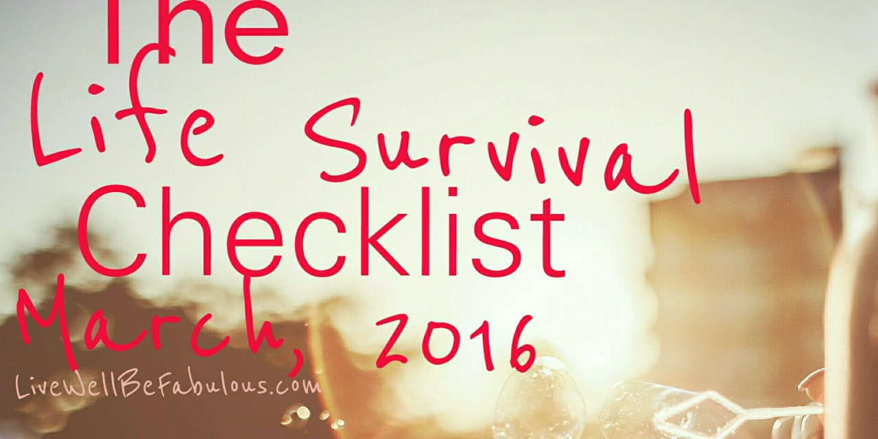 The Life Survival Checklist March 2016