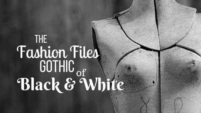 The Fashion Files Gothic of Black And White Trends