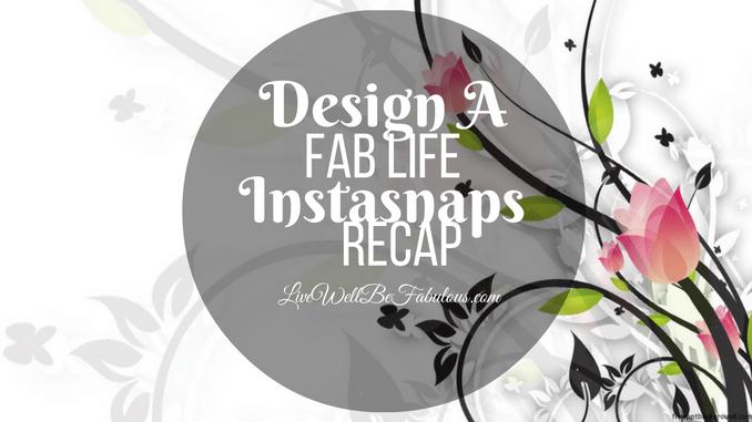 Design A Fab Life Instasnaps Bi-Weekly Recap