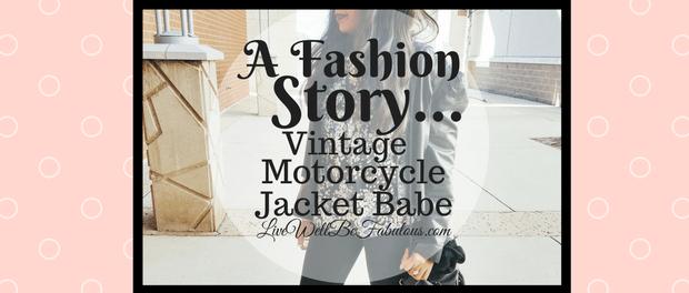 A Fashion Story Vintage Motorcycle Jacket Babe