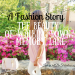 A Fashion Story The Beauty of Walking Down Memory Lane