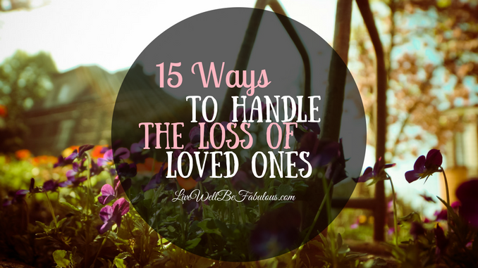 When Life Takes You By Surprise 15 Ways To Handle Loss of Loved Ones