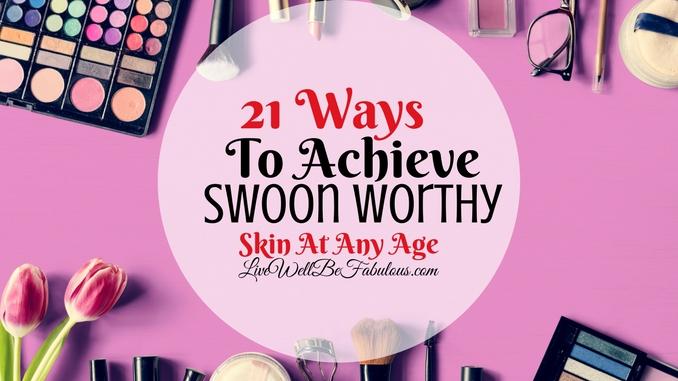 Fab Beauty Life Snaps 21 Ways to Achieve Swoon Worthy Skin
