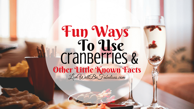 Fun Ways to Use Cranberries And Other Little Known Facts
