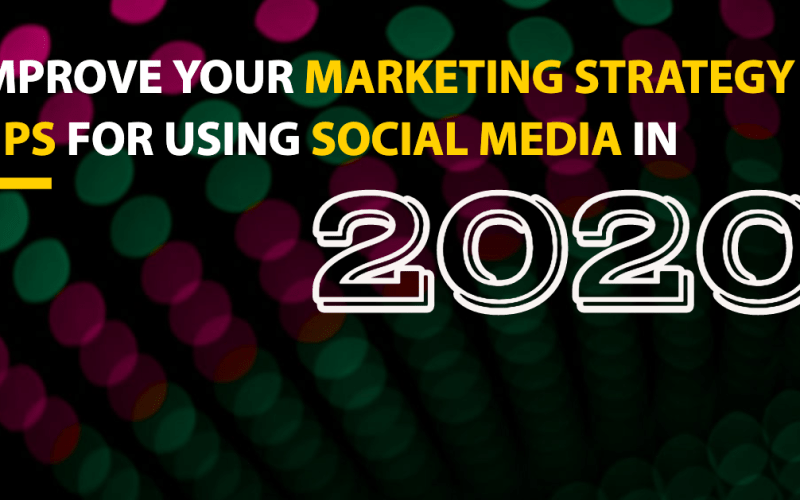 Tips for improving your marketing strategy + using social media in 2020