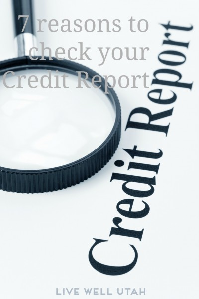 7 reasons to check your credit report - LiveWellUtah.org