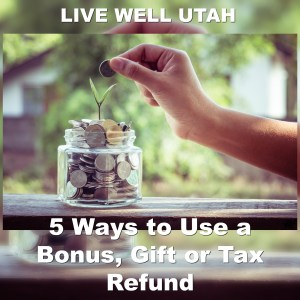 5 ways to use a bonus, gift or tax refund