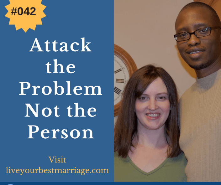 Episode 42- Attack the Problem Not the Person