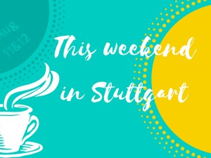 What's up this weekend - August 11 and 12 in Stuttgart
