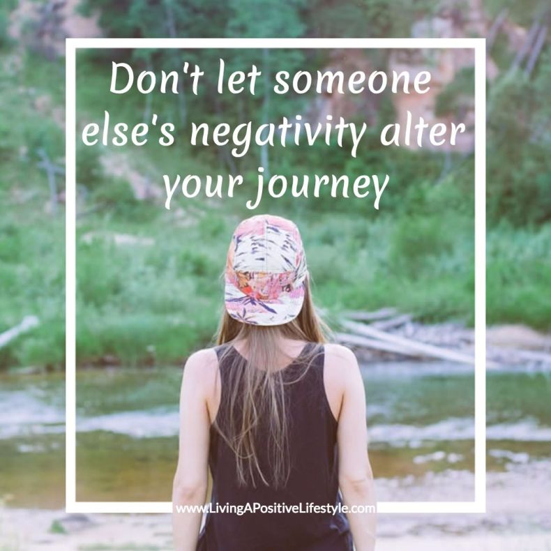 Don't let someone else's negativity alter your journey!