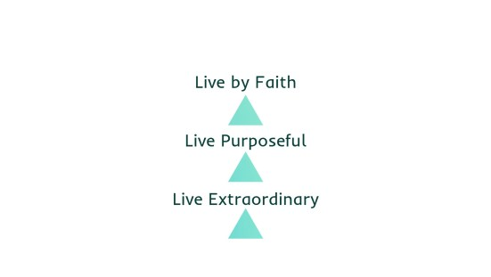 Live by Faith. Live Purposeful. Live Extraordinary.