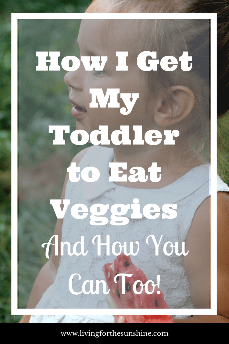How I Get My Toddler To Eat Veggies...And You Can Too!