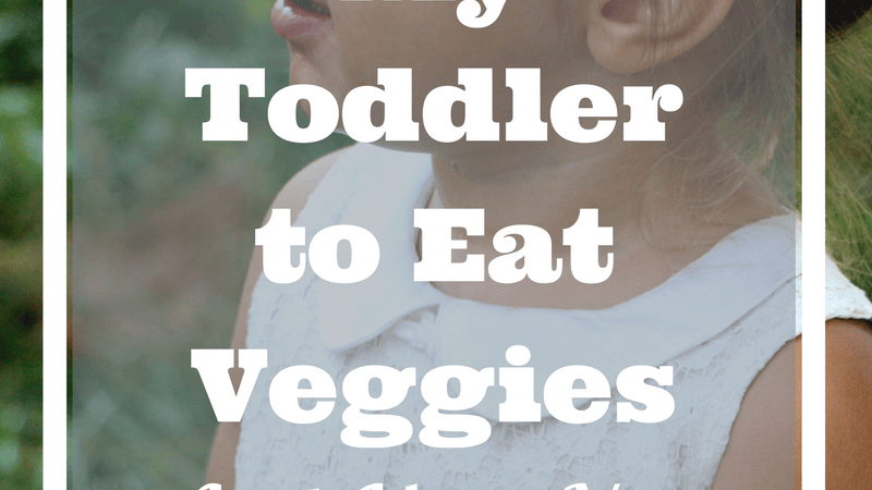 How I Get My Toddler to Eat Vegetables