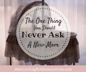 Never Ask A New Mom This One Question
