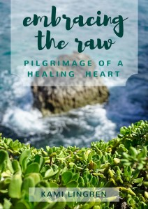 Embracing the Raw: A book on finding healing in the midst of loss, grief and pain | Free eBook by Kami Lingren, Living Grace Blog