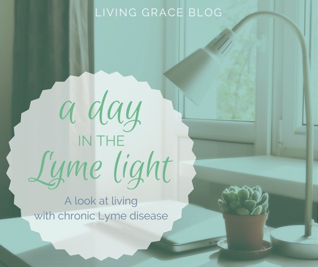 A Day in the Lyme Light: A look at living with chronic Lyme disease | Living Grace Blog
