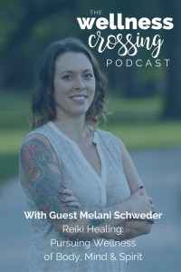 Melani Schweder: Pusuing Wellness of the body, mind & spirit through Reiki energy healing. Click to tune in to The Wellness Crossing podcast and hear this episode!
