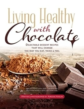 Living Healthy With Chocolate: Delectable Dessert Recipes That Will Change The Way You Eat, Think & Feel