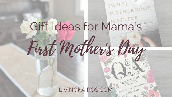 Gift Ideas for Mamas First Mothers Day Living Kairos