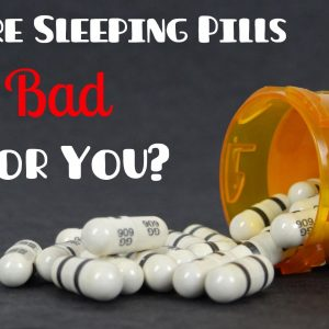 Are Sleeping Pills Bad for You?