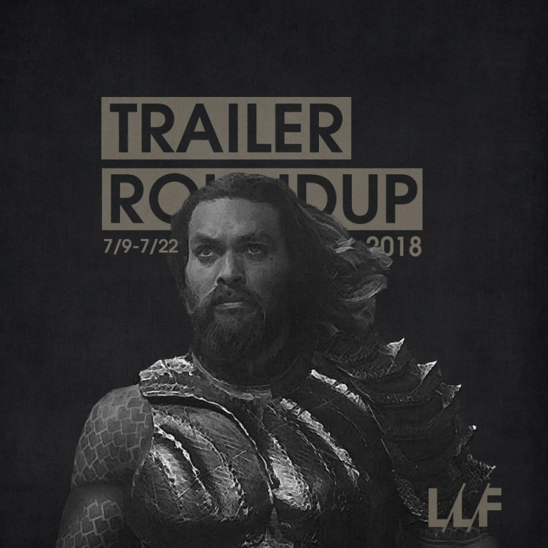 Trailer Roundup 7/9-7/22 | Reactions | LIVING LIFE FEARLESS