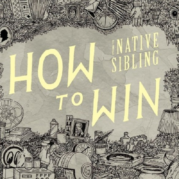 "The Native Sibling - ""How To Win"" 