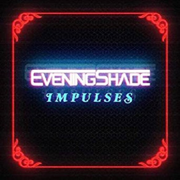 EveningShade - Impulses | Reactions | LIVING LIFE FEARLESS