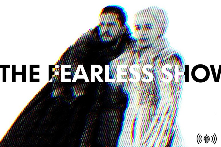 Spoilercasting 'Game of Thrones' and... other things | Podcasts | The Fearless Show | LIVING LIFE FEARLESS