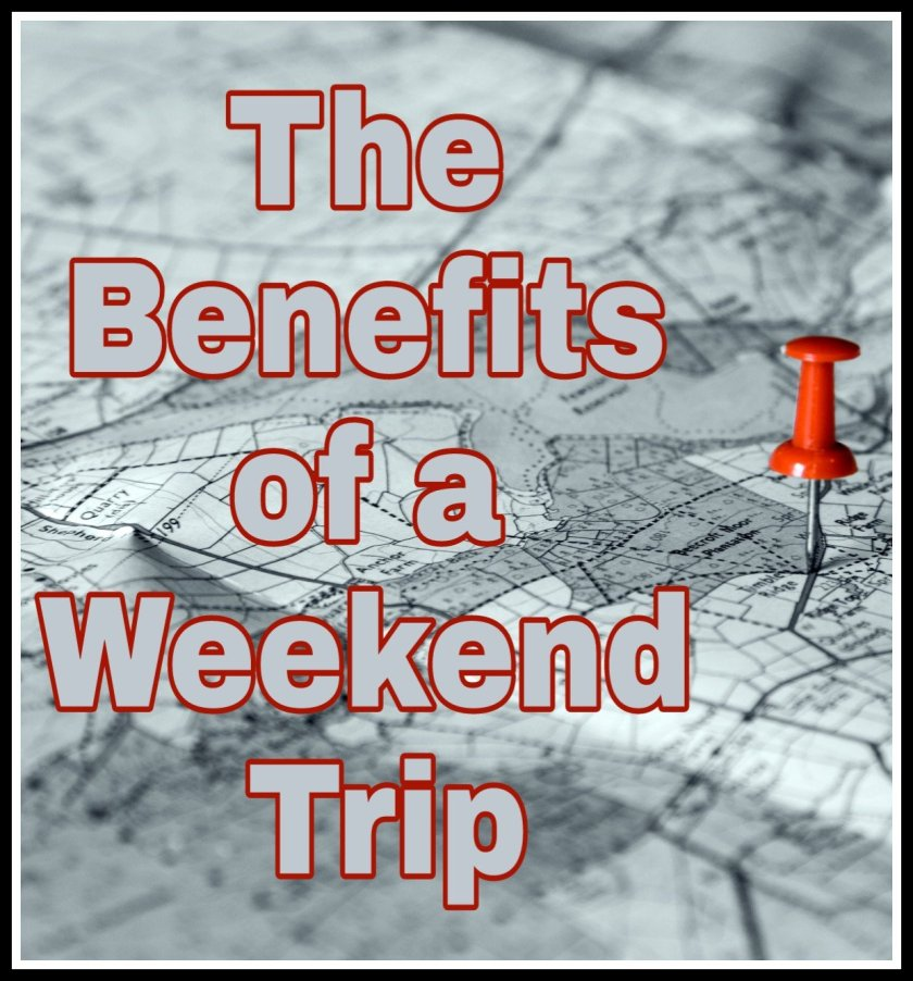 Image of a map with a pin in. Title 'The Benefits of a Weekend Trip'