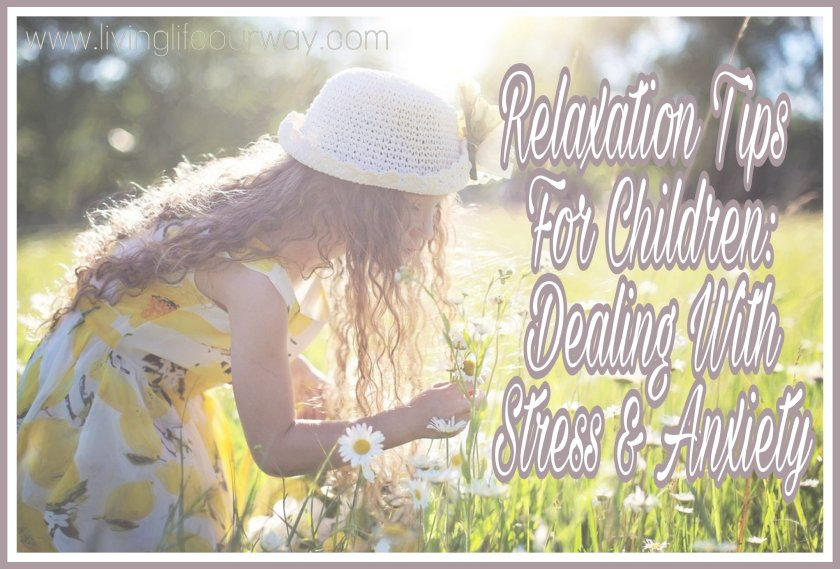 Relaxation Tips For Children: Dealing With Stress and Anxiety. Title written on image of child smelling flowers in a sunny field.