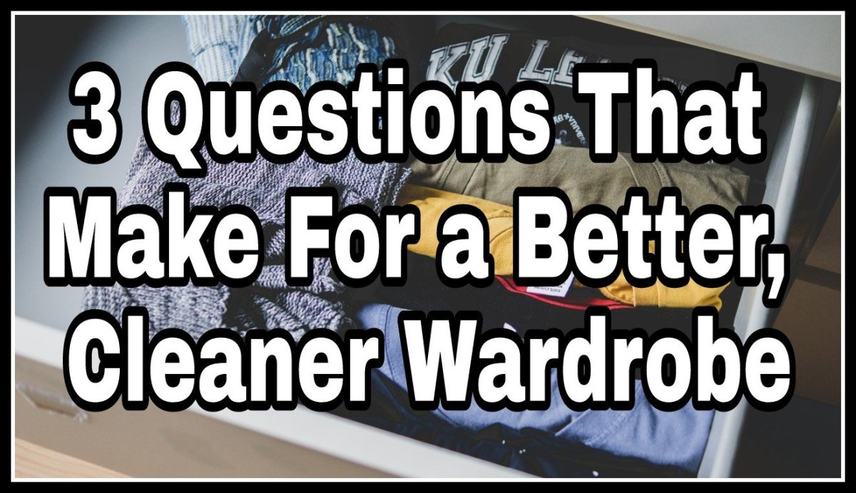 3 Questions That Make For a Better, Cleaner Wardrobe
