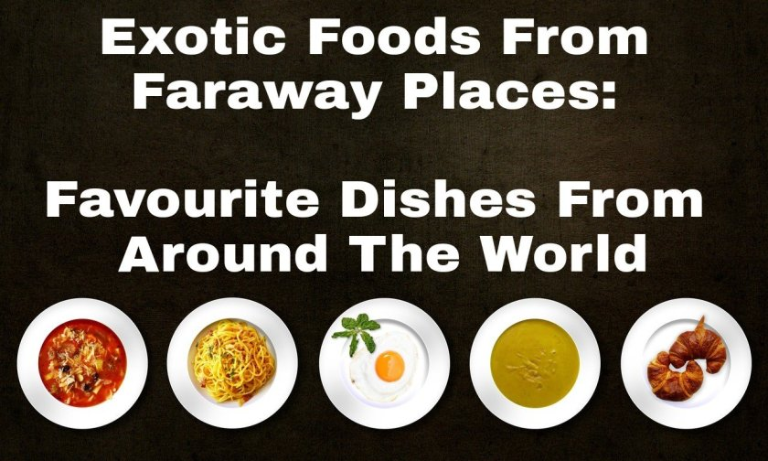 Exotic Foods From Faraway Places: Favourite Dishes From Around The World text with a row of plates of food along the bottom of image