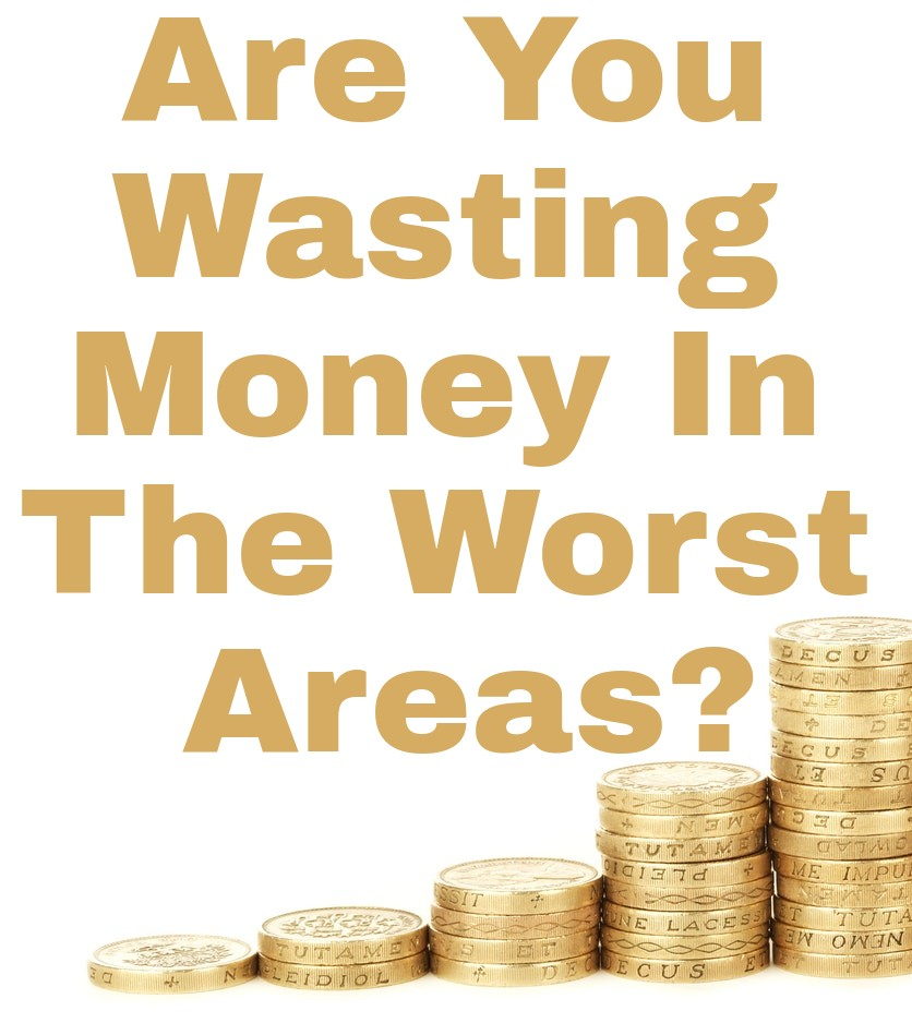 Are You Wasting Money In The Worst Areas?