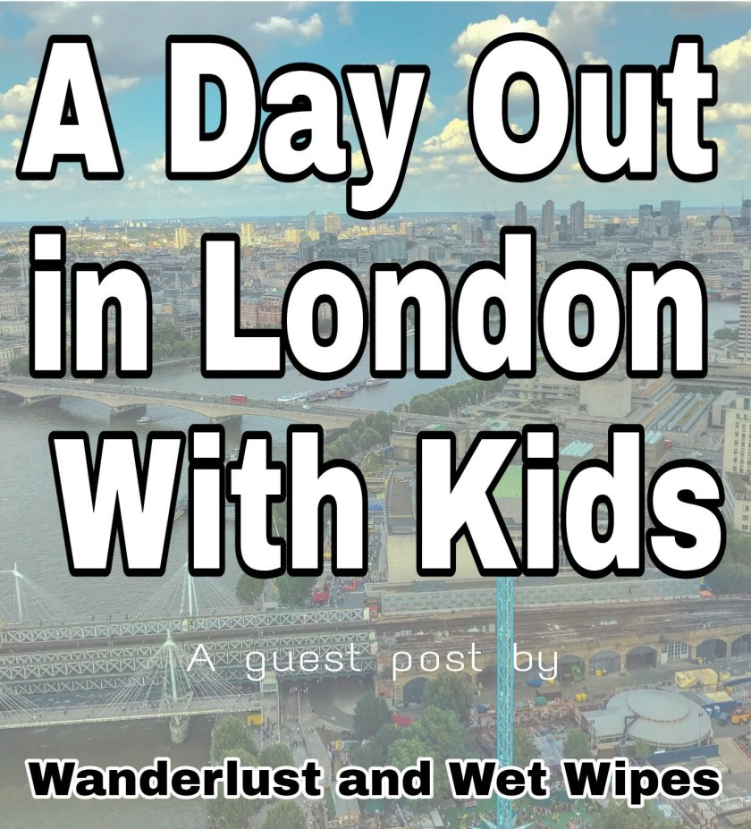 A Day Out in London With Kids - a guest post by Wanderlust and Wet Wipes title with faded image of London background