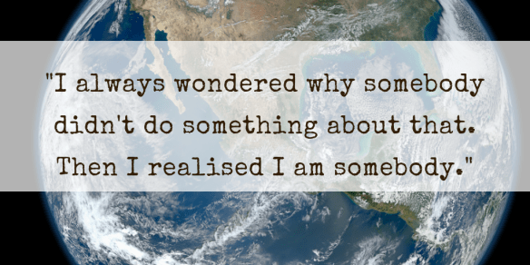I always wondered why somebody didn't do something about that. Then I realised I am somebody.