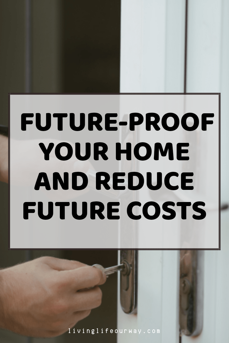 Future-Proof Your Home And Reduce Future Costs