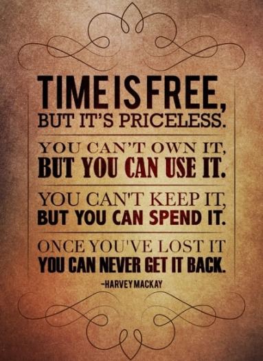 Time is free but it's priceless