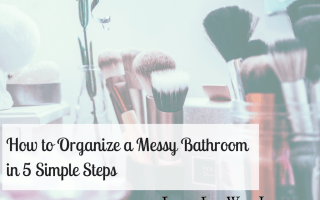 How To Organize a Messy Bathroom in 5 Simple Steps