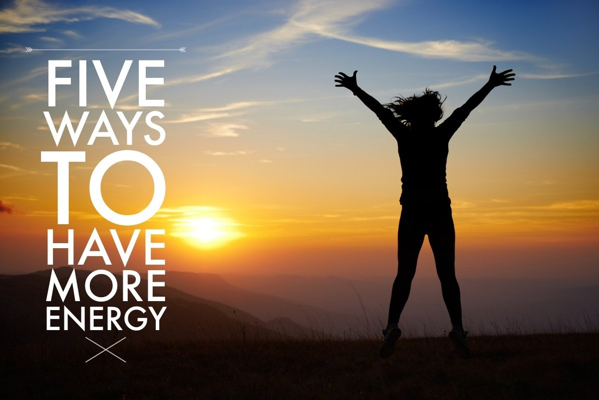 Five Ways to Have More Energy