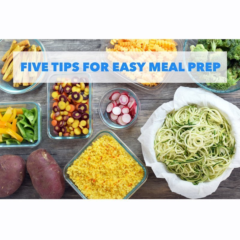 Five Tips For Easy Meal Prep