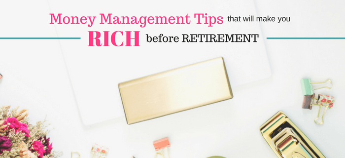10 Money Management Tips That Will Make You Rich Before Retirement