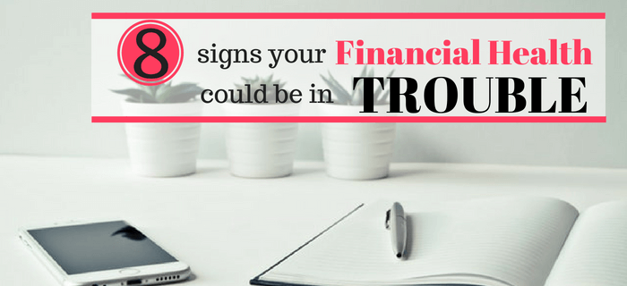 8 Signs Your Financial Health Could Be In Trouble And How To Fix It