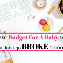 How To Budget For A Baby Today So You Don't Go Broke Tomorrow