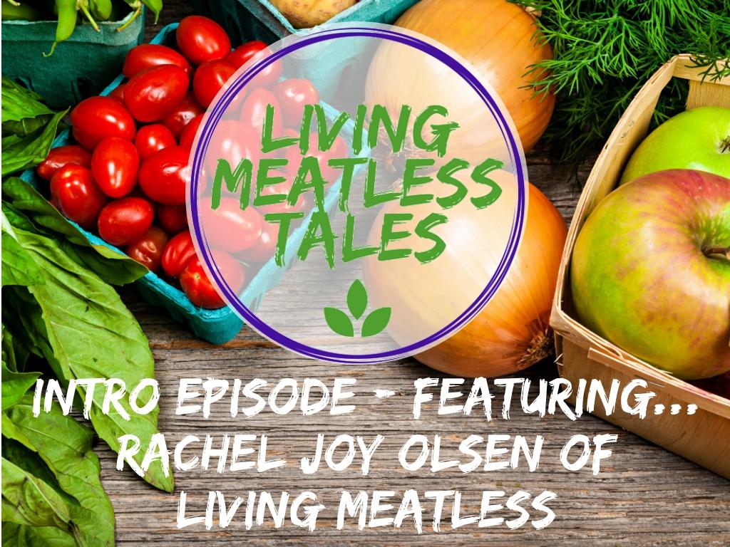 Rachel Joy Olsen Living Meatless Tales Intro Episode