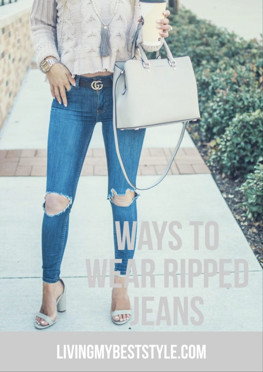 Ways To Wear Ripped Jeans Living My Best Style