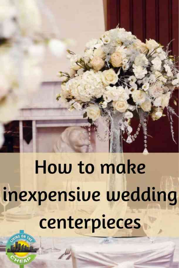 How To Make Inexpensive Wedding Centerpieces Living On The Cheap