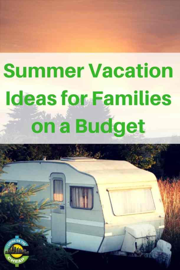 summer vacation ideas for families on a budget living on the cheap