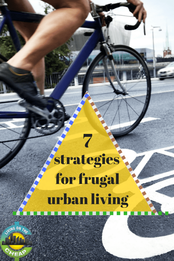 Save money living that urban lifestyle, here are 7 strategies for frugal urban living.